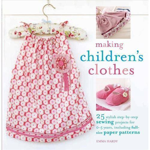 Making Children's Clothes: 25 Stylish Step-by-step Sewing Projects for 0-5 Years