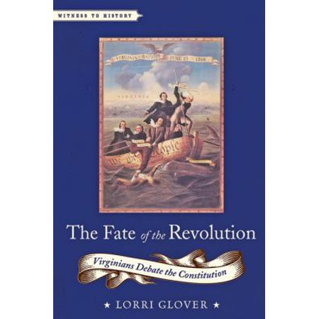 The Fate Of The Revolution  Virginians Debate The Constitution