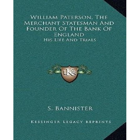 William Paterson  The Merchant Statesman And Founder Of The Bank Of England