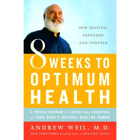 8 Weeks to Optimum Health : A Proven Program for Taking Full Advantage of Your Body's Natural Healing