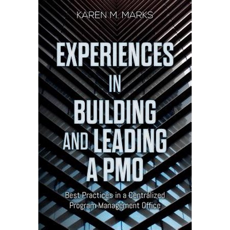 Experiences in Building and Leading a Pmo : Best Practices in a Centralized Program Management