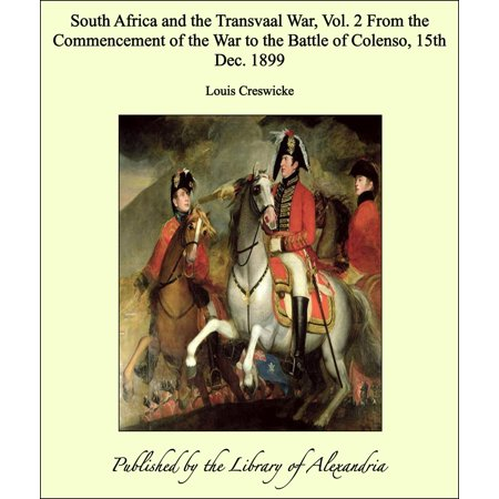 South Africa and the Transvaal War, Vol. II From the Commencement of the War to the Battle of Colenso, 15th Dec. 1899 - (The South African War 1899 To 1902)