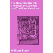 The Beautiful Wretch; The Pupil of Aurelius; and The Four Macnicols - eBook