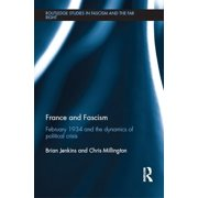 France and Fascism : February 1934 and the Dynamics of Political Crisis