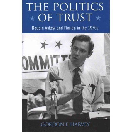 The Politics Of Trust   Reubin Askew And Florida In The 1970S