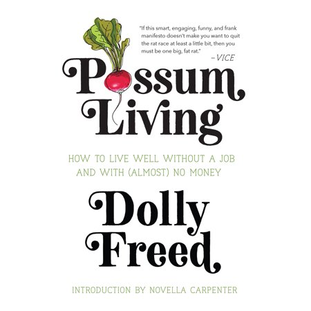 Possum Living : How to Live Well Without a Job and with (Almost) No (Best Jobs For Veterans Without Degrees)