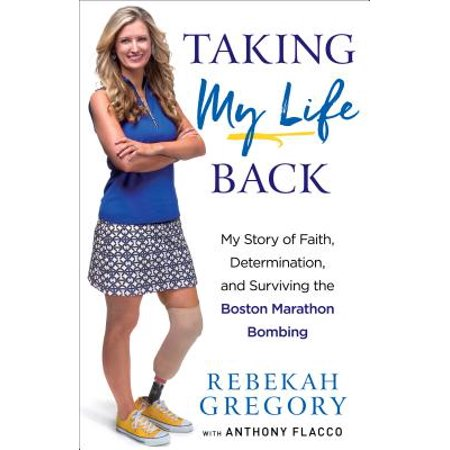 Taking My Life Back : My Story of Faith, Determination, and Surviving the Boston Marathon