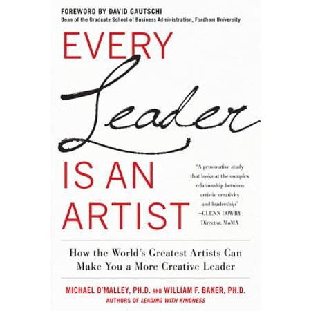 Every Leader Is an Artist: How the World's Greatest Artists Can Make You a More Creative Leader - eBook ()