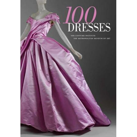 100 Dresses : The Costume Institute / The Metropolitan Museum of Art