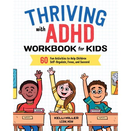 Thriving with ADHD Workbook for Kids : 60 Fun Activities to Help Children Self-Regulate, Focus, and Succeed