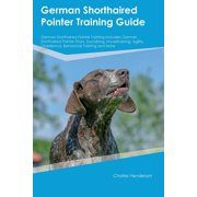 German Shorthaired Pointer Training Guide German Shorthaired Pointer Training Includes : German Shorthaired Pointer Tricks, Socializing, Housetraining, Agility, Obedience, Behavioral Training and More