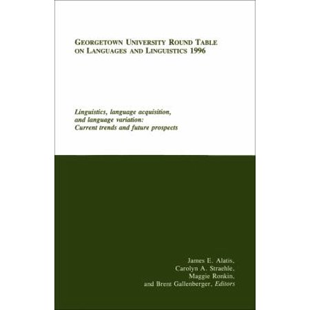Georgetown University Round Table on Languages and Linguistics (Gurt) 1996: Linguistics, Language Acquisition, and Language Variation : Current Trends and Future