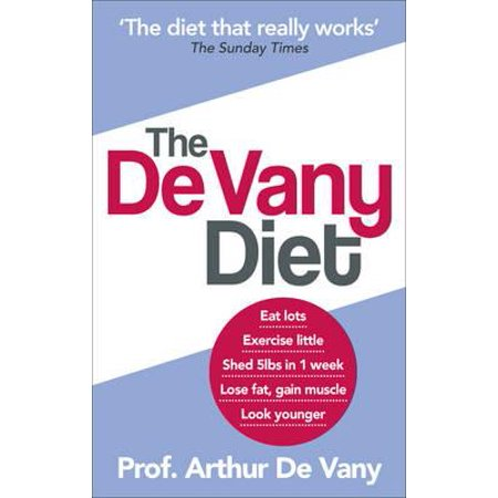 The De Vany Diet: Eat lots, exercise little; shed 5lbs in 1 week, lose fat; gain muscle, look younger; feel stronger