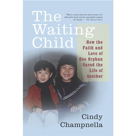 The Waiting Child : How the Faith and Love of One Orphan Saved the Life of (Having A Child To Save Another Childs Life)