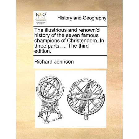 The Illustrious and Renown'd History of the Seven Famous Champions of  Christendom  in Three Parts      the Third Edition