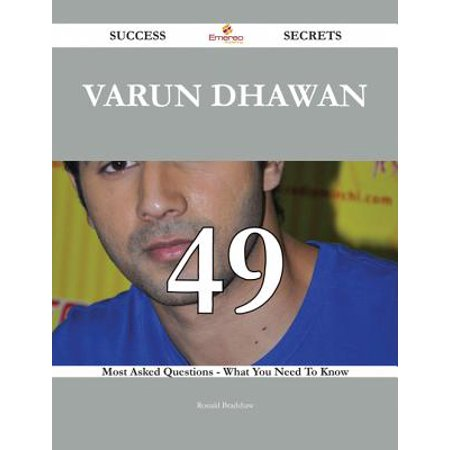 Varun Dhawan 49 Success Secrets - 49 Most Asked Questions On Varun Dhawan - What You Need To Know -