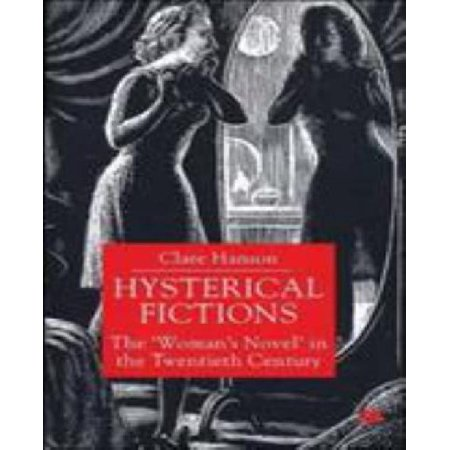 Hysterical Fictions: The 'Woman's Novel' in the Twentieth Century