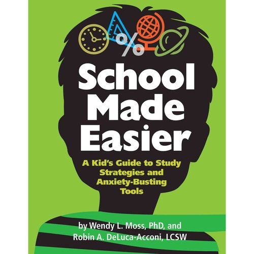School Made Easier: A Kid's Guide to Study Strategies and Anxiety-Busting Tools