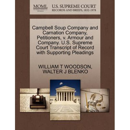 - Campbell Soup Company and Carnation Company, Petitioners, V. Armour and Company. U.S. Supreme Court Transcript of Record with Supporting Pleadings