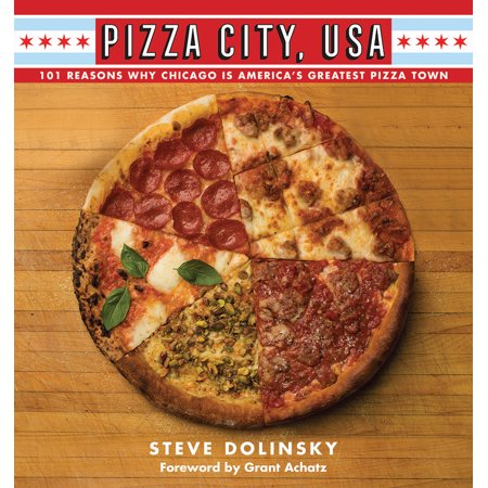 Pizza City, USA : 101 Reasons Why Chicago Is America's Greatest Pizza