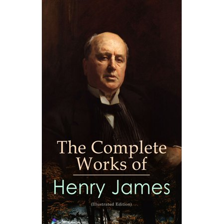 The Complete Works of Henry James (Illustrated Edition) -