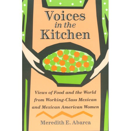 Voices in the Kitchen : Views of Food and the World from Working-Class Mexican and Mexican American