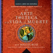 arte tolteca de la vida y la muerte (The Toltec Art of Life and Death - Spanish - Audiobook