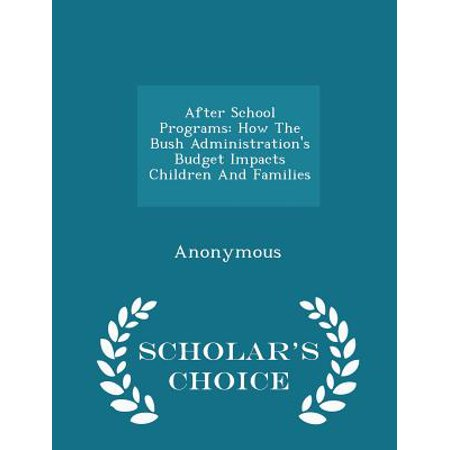 After School Programs : How the Bush Administration's Budget Impacts Children and Families - Scholar's Choice