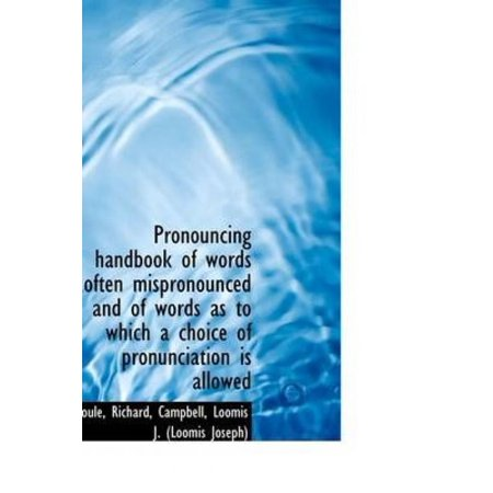 Pronouncing Handbook of Words Often Mispronounced and of Words as to Which a Choice of Pronunciation