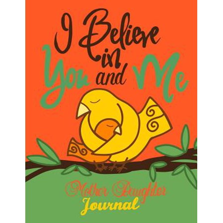 I Believe in You and Me Mother Daughter Journal;mommy and Me Book/Journal: A Unique Shared Journal for Family Communication; With Daughter Mom Quotes; Relationship Journal Ideal for Mothers and Tween/ (I Believe Training Journal)