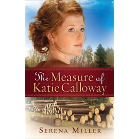The Measure of Katie Calloway (Northwoods Dreams Book #1) -