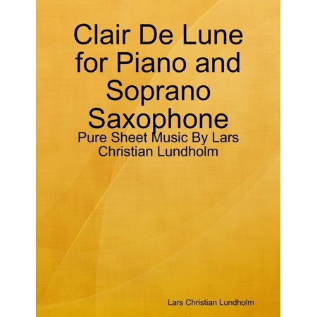 Clair De Lune for Piano and Soprano Saxophone - Pure Sheet Music By Lars Christian Lundholm - - Nuclear Whales Saxophone