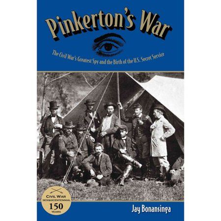 Pinkerton's War: The Civil War's Greatest Spy and the Birth of the U.S. Secret Service