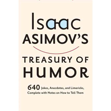 Isaac Asimovs Treasury Of Humor  A Lifetime Collection Of Favorite Jokes  Anecdotes  And Limericks With Copious Notes On How To Tell Them And Why