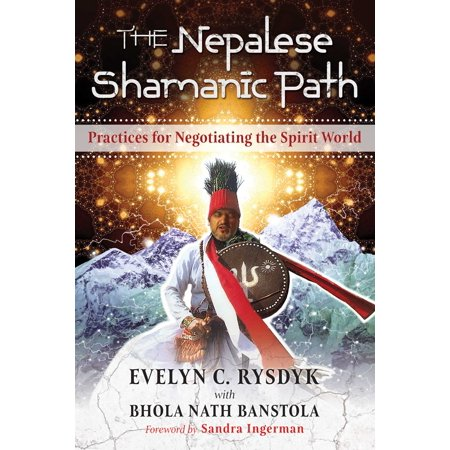 The Nepalese Shamanic Path : Practices for Negotiating the Spirit