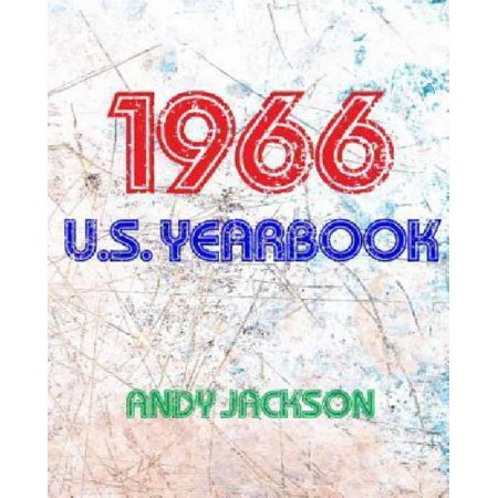 The 1966 U S  Yearbook  Interesting Facts From 1966 Including News  Sport  Music  Films  Famous Births  Cost Of Living   Excellent Birthday Gi