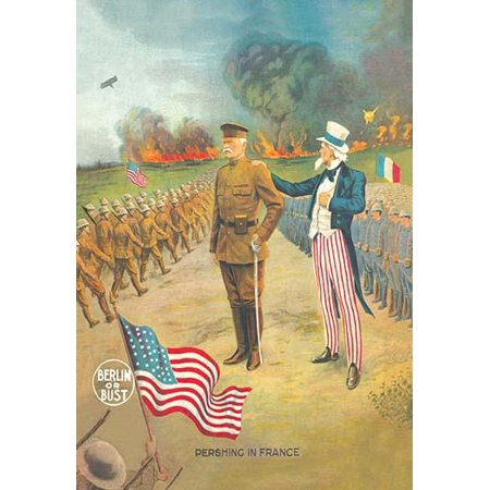 Poster shows Gen Pershing and Uncle Sam in France There are US and French soldiers in the background  The concept of Berlin or Bust was a goal to end the Great World War  The American Expeditionary Fo