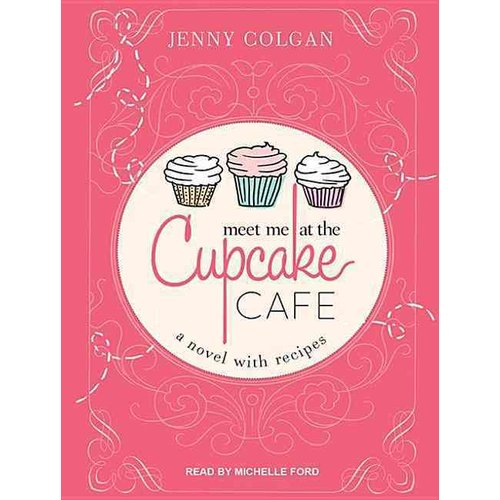 Meet Me at the Cupcake Cafe: A Novel With Recipes: Library Edition