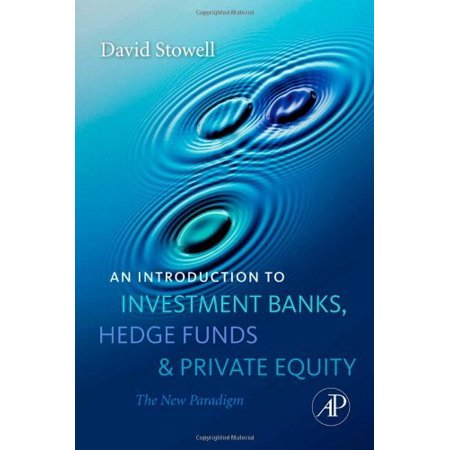 An Introduction To Investment Banks  Hedge Funds  And Private Equity  The New Paradigm