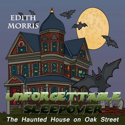Unforgettable Sleepover : The Haunted House on Oak (Haunted House In Bridgeport Ct Lindley Street)