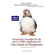 Essaysnark's Strategies for the 2014-'15 MBA Application for Yale School of Management : A Snarkstrategies Guide