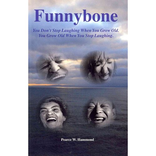 Funnybone: You Don't Stop Laughing When You Grow Old, You Grow Old When You Stop Laughing