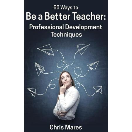 50 Ways to Be a Better Teacher: Professional Development Techniques - (Best Professional Development For Teachers)