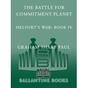 Helfort's War Book 4: The Battle for Commitment Planet - eBook
