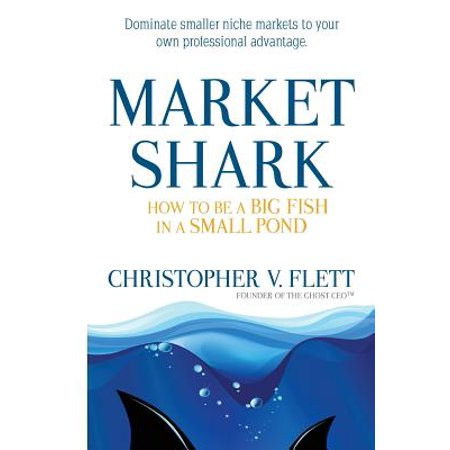 Market Shark : How to Be a Big Fish in a Small