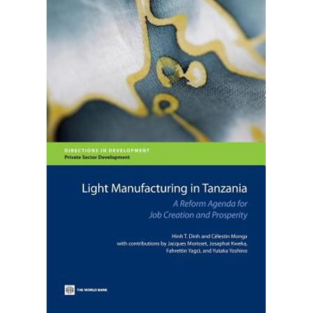 Light Manufacturing In Tanzania  A Reform Agenda For Job Creation And Prosperity