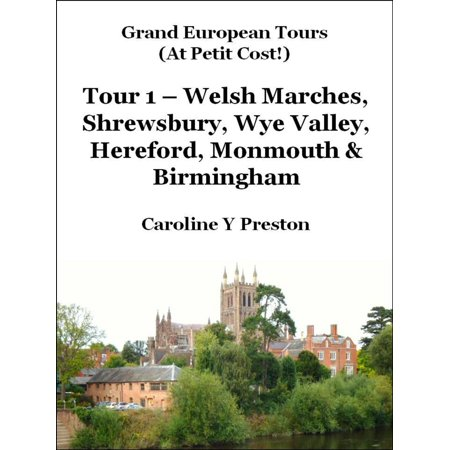 Grand Tours: Tour 1 - Welsh Marches, Shrewsbury, Wye Valley, Hereford, Monmouth & Birmingham - eBook
