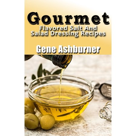 Gourmet Flavored Salt And Salad Dressing Recipes - (Best Gourmet Salad Recipes)