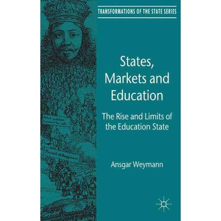 States  Markets And Education  The Rise And Limits Of The Education State