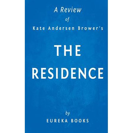 A Review of Kate Andersen Browers the Residence: Inside the Private World of the White House by